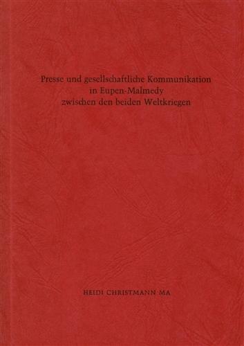 Presse und gesellschaftliche Kommunikation in Eupen-Malmedy zwischen den beiden Weltkriegen