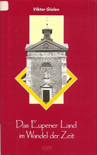 Viktor Gielen, Das Eupener Land im Wandel der Zeit, Eupen 1992.