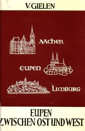 Viktor Gielen, Eupen zwischen Ost und West: Limburg, Aachen, Eupen 1971.