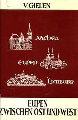 Viktor Gielen, Eupen zwischen Ost und West. Eupen 1971.